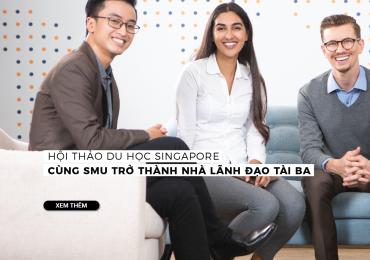 Hội thảo du học Đại học SMU: Nơi biến bạn trở thành nhà lãnh đạo xuất chúng!